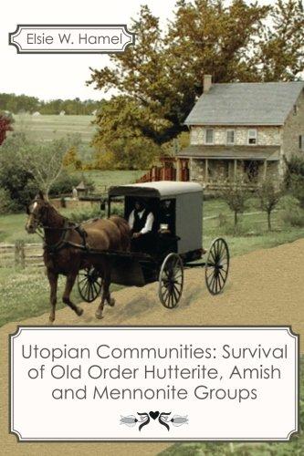 Download Utopian Communities: Survival of Old Order Hutterite, Amish and Mennonite Groups ebook
