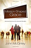 Mission-Shaped Grace: Missional practices for missional disciples