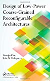 Design of Low-Power Coarse-Grained Reconfigurable Architectures, Yoonjin Kim and Rabi N. Mahapatra, 1439825106