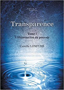 Book Transparence - Tome I : L'illumination du pouvoir
