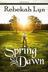 Spring Dawn: Volume 3 (Seasons of Faith) by Rebekah Lyn (2015-09-18)