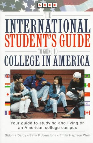 The International Student's Guide to Going to College in America: How to Choose Colleges and Universities in the United States : How to Apply : How to Fit in