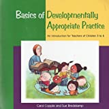 Basics of Developmentally Appropriate Practice : An Introduction for Teachers of Children 3 To 6, Copple, Carol and Bredekamp, Sue, 192889626X
