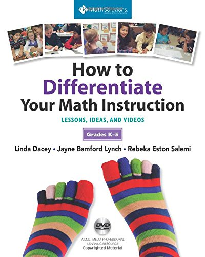 How to Differentiate Your Math Instruction, Grades K-5 Multimedia Resource: Lessons, Ideas, and Videos with Common Core Support, Grades K–5