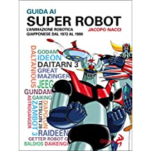 Guida ai Super Robot (Italian Edition)