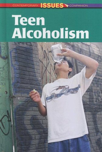 Teen Alcoholism (Contemporary Issues Companion)