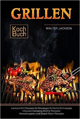Grillen Kochbuch Leckere Grill Rezepte Für Einsteiger Einfache