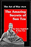 Sun Tzu's the Art of War Plus the Amazing Secrets of Sun Tzu, Gary Gagliardi, 1929194072