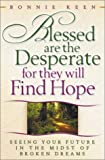 Blessed Are the Desperate for They Will Find Hope, Bonnie Keen, 0736902422