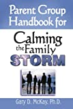 Parent Group Handbok for Calming the Family Storm, Gary D. Mckay, 1886230641