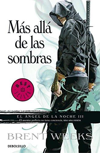 Más allá de las sombras (El Ángel de la Noche 3) (BEST SELLER) Tapa blanda – 8 mar 2012 Brent Weeks Gabriel Dols Gallardo; DEBOLSILLO 8499894348