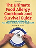 The Ultimate Food Allergy Cookbook and Survival Guide, Nicolette M. Dumke, 1887624082