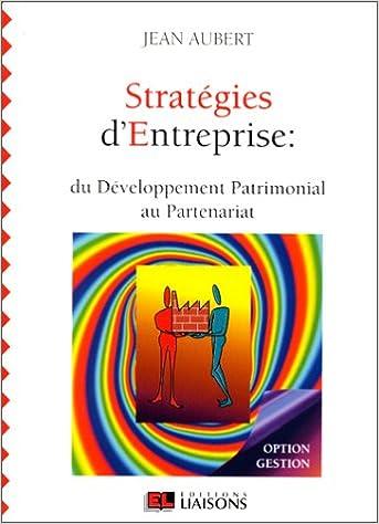 Stratégies d'entreprise : du développement patrimonial au partenariat pdf