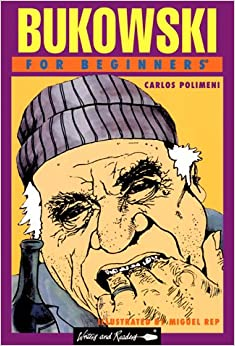 Bukowski for Beginners (Documentary Comic Book)