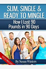 """Slim, Single & Ready To Mingle: How I Lost 90 Pounds In 90 Days """"Exclusive Edition"""" Kindle Edition"""