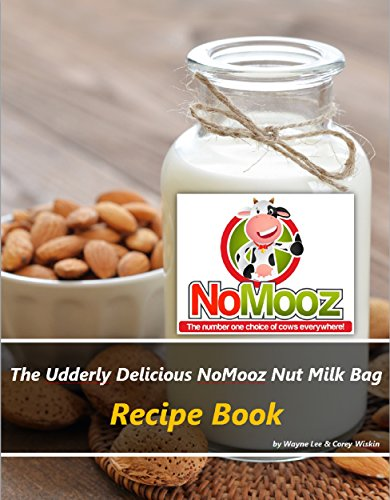 The Udderly Delicious NoMooz Nut Milk Bag Recipe Book by [Lee, Wayne, Wiskin, Corey]