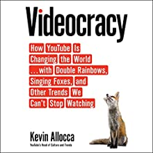 Videocracy: How YouTube Is Changing the World.with Double Rainbows, Singing Foxes, and Other Trends We Can't Stop Watching