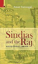 Sindias and the Raj Princely Gwalior c. 1800-1850