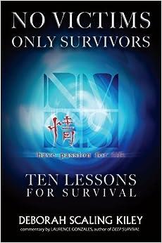 Book No Victims Only Survivors: Ten Lessons for Survival by Deborah Scaling Kiley (2006-01-01)
