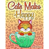 Cats Make Happy: A coloring book for adults about cats, cute kittens and beautiful big cats - relaxing by coloring