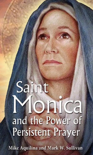 Book cover from St. Monica and the Power of Persistent Prayer by Mike Aquilina
