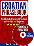 Croatian Phrasebook: The Ultimate Croatian Phrasebook for Travelers and Beginners (Audio Included)
