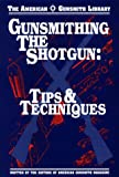 Gunsmithing the Shotgun, Editors of Gunsmith Magazine, 1879620499