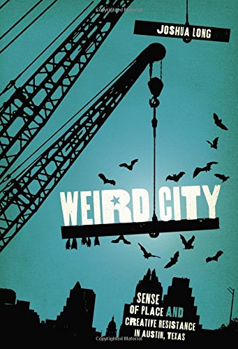 Weird City: Sense of Place and Creative Resistance in Austin, Texas (City Creative The)