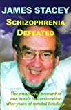 Schizophrenia Defeated, James Stacey, 0954357345