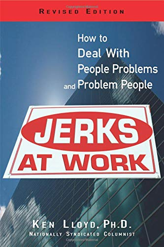 Jerks At Work, Revised Edition: How to Deal with People Problems and Problem People