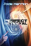 Perfect Betrayal, Jade Kerrion, 1478193484