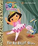 The Big Ballet Show (Dora the Explorer), Golden Books, 0307930947