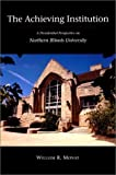 The Achieving Institution : A Presidential Perspective on Northern Illinois University, Monat, William R., 0875802788