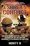 A Sniper s Conflict: An Elite Sharpshooter's Thrilling Account of Hunting Insurgents in Afghanistan and Iraq