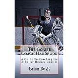 The Goalie Coach Handbook