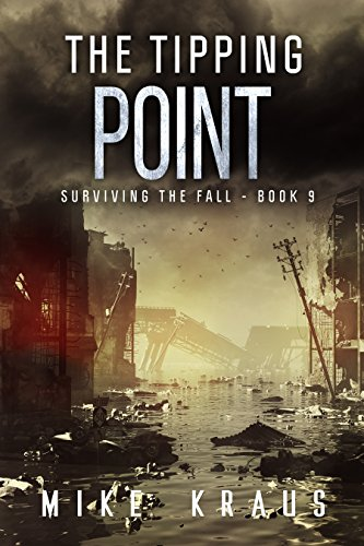 The Tipping Point: Book 9 of the Thrilling Post-Apocalyptic Survival Series: (Surviving the Fall Series - Book 9) by [Kraus, Mike]