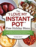 "The ""I Love My Instant Pot"" Free Holiday Menu: From Maple Dill Carrots and Spiced Applesauce to Cherry-Rosemary Pork Tenderloin and Festive Fruitcake, ... Dishes--Made Easy! (""I Love My"" Series)"