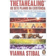 ThetaHealing os sete planos da existência: A filosofia da técnica do Thetahealing
