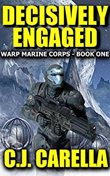 Decisively Engaged (Warp Marine Corps Book 1) by [Carella, C.J.]