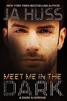 Meet Me In The Dark: (A Dark Suspense) by [Huss, JA]
