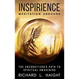 Inspirience: Meditation Unbound: The Unconditioned Path to Spiritual Awakening