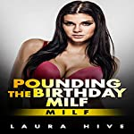 MILF: Pounding the Birthday Milf: A Milf Fantasy | Milf Deluxe,Laura Hive