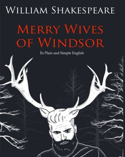 The Merry Wives of Windsor In Plain and Simple English: A Modern Translation and the Original Version