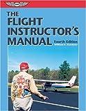 The Flight Instructor's Manual, William K. Kershner, 1560276215