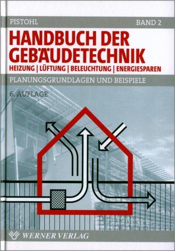 Handbuch der Gebäudetechnik. Planungsgrundlagen und Beispiele: Handbuch der Gebäudetechnik. Bd.2. Heizung / Lüftung / Beleuchtung / Energiesparen. Planungsgrundlagen und Beispiele