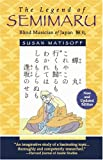 The Legend of Semimaru, Blind Musician of Japan, Matisoff, Susan and Chikamatsu, Monzaemon, 0887276504