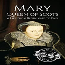 Mary Queen of Scots: A Life from Beginning to End Audiobook by Hourly History Narrated by Barry Shannon