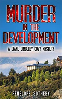 Murder in the Development: A Diane Dimbleby Cozy Mystery by [Sotheby, Penelope]