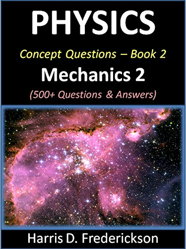 Physics Concept Questions - Book 2 (Mechanics 2): 500+ Questions & Answers (Material Science Multiple Choice Questions And Answers)