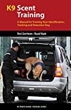 img - for K9 Scent Training: A Manual for Training Your Identification, Tracking and Detection Dog (K9 Professional Training Series) book / textbook / text book
